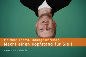 Matthias Thoma, Schreiner, Kopfstand